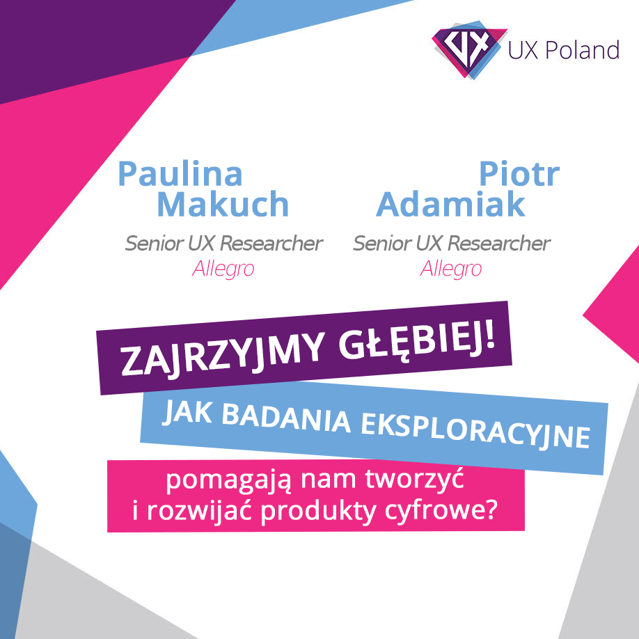 Jak badania eksploracyjne pomagają nam tworzyć i rozwijać produkty cyfrowe? Paulina Makuch & Piotr Adamiak | FULL-DAY